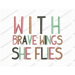 With Brave Wings She Flies Saying Embroidery Design in 3x3 4x4 and 5x7 Sizes